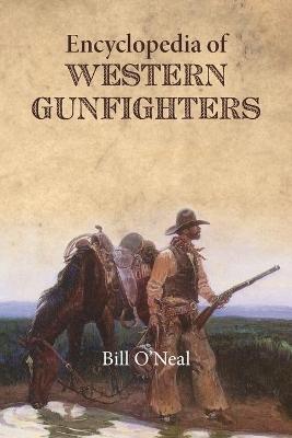 Encyclopedia of Western Gunfighters by Bill O'Neal