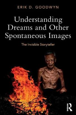 Understanding Dreams and Other Spontaneous Images by Erik D. Goodwyn