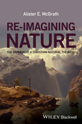 Re-imagining Nature - the Promise of a Christian  Natural Theology book