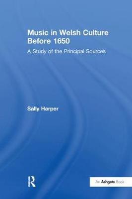 Music in Welsh Culture Before 1650: A Study of the Principal Sources by Sally Harper