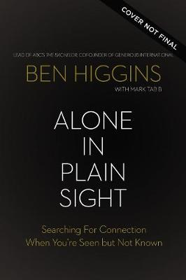 Alone in Plain Sight: Searching for Connection When You're Seen but Not Known by Ben Higgins