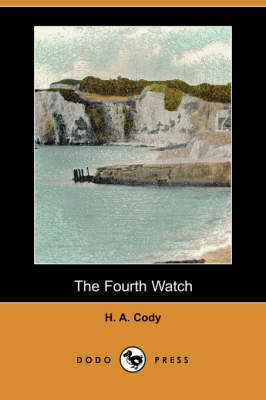 The Fourth Watch (Dodo Press) by H a Cody