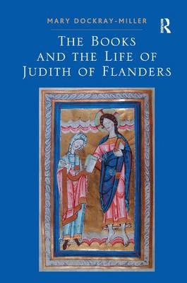 Books and the Life of Judith of Flanders by Mary Dockray-Miller