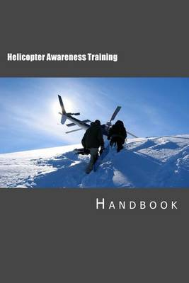 Helicopter Awareness Training Handbook by Tony Walker