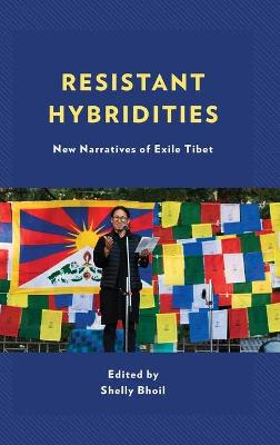 Resistant Hybridities: New Narratives of Exile Tibet book
