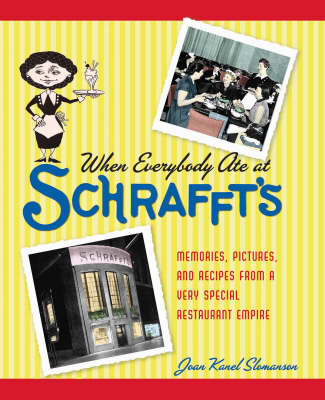 When Everybody Ate At Schrafft's by Joan Kanel Slomanson