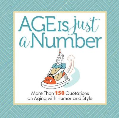 Age Is Just a Number: And Other Lies and Truths We Tell Ourselves about Getting Older by Get Creative 6