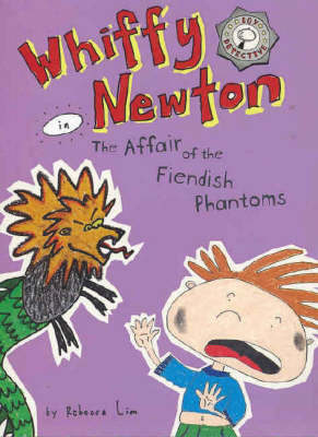Whiffy Newton in the Affair of the Fiendish Phantoms by Rebecca Lim