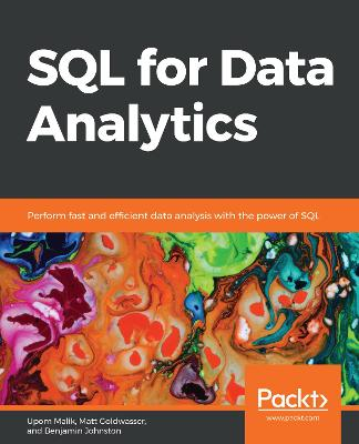 SQL for Data Analytics: Perform fast and efficient data analysis with the power of SQL by Upom Malik