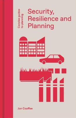 Security, Resilience and Planning: Planning's Role in Countering Terrorism book