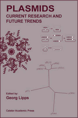 Plasmids: Current Research and Future Trends by Georg Lipps