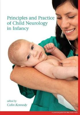 Principles and Practice of Child Neurology in Infancy by Colin Kennedy