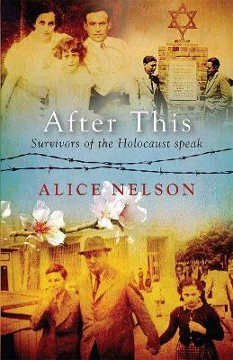 After This: Survivors Of The Holocaust Speak by Alice Nelson