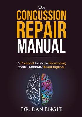 The Concussion Repair Manual by Dr. Dan Engle