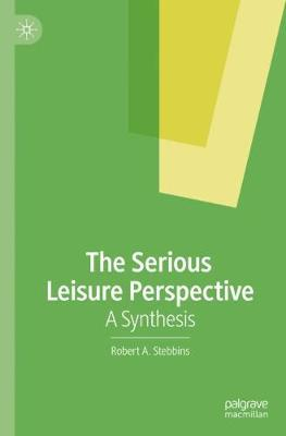 The Serious Leisure Perspective: A Synthesis by Robert A. Stebbins