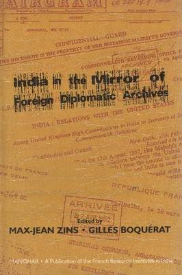 India in the Mirror of Foreign Diplomatic Archives by Max-Jean Zins