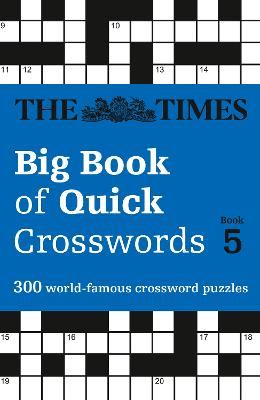 The Times Big Book of Quick Crosswords 5: 300 world-famous crossword puzzles (The Times Crosswords) by The Times Mind Games