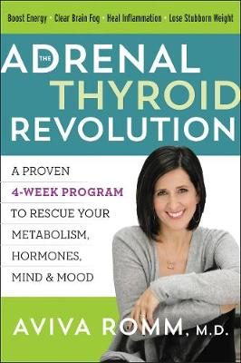 The Adrenal Thyroid Revolution by Aviva Romm