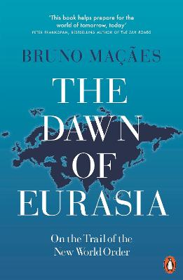 The Dawn of Eurasia: On the Trail of the New World Order by Bruno Macaes