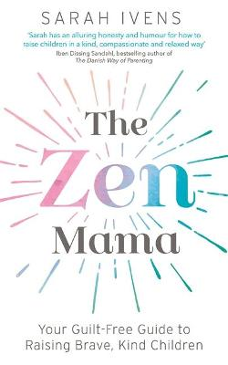 The Zen Mama: Your guilt-free guide to raising brave, kind children book