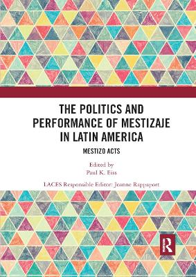 The The Politics and Performance of Mestizaje in Latin America: Mestizo Acts by Paul K Eiss