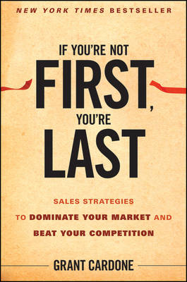 If You're Not First, You're Last by Grant Cardone
