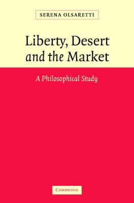 Liberty, Desert and the Market by Serena Olsaretti