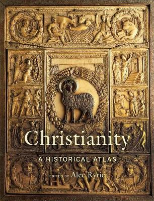 Christianity: A Historical Atlas by Alec Ryrie