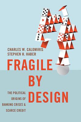 Fragile by Design by Charles W. Calomiris