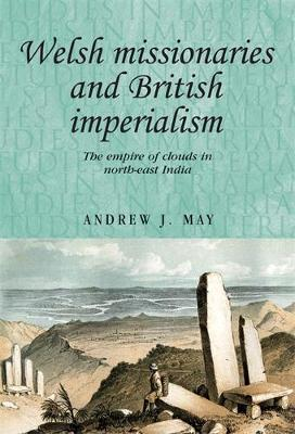 Welsh Missionaries and British Imperialism by Andrew May