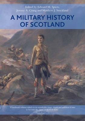A Military History of Scotland by Edward M. Spiers