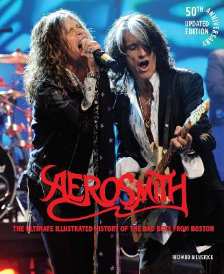 Aerosmith, 50th Anniversary Updated Edition: The Ultimate Illustrated History of the Bad Boys from Boston book