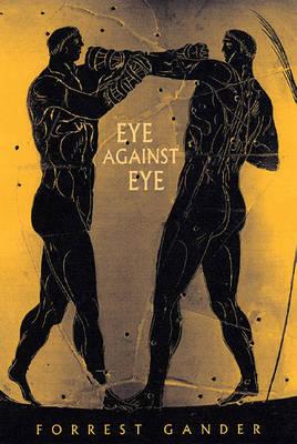 Eye Against Eye by Forrest Gander