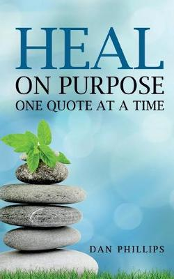Heal on Purpose by Dan Phillips