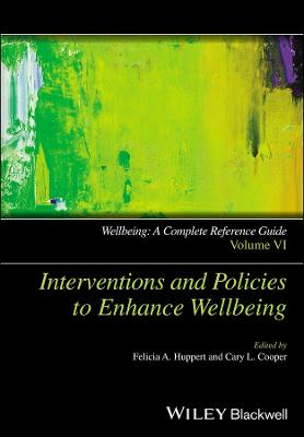 Wellbeing: A Complete Reference Guide: Interventions and Policies to Enhance Wellbeing by Felicia A. Huppert
