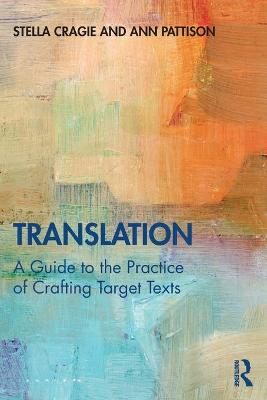 Translation: A Guide to the Practice of Crafting Target Texts by Stella Cragie