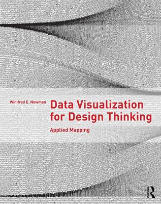 Data Visualization for Design Thinking by Winifred E. Newman