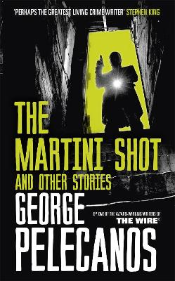 Martini Shot and Other Stories by George Pelecanos