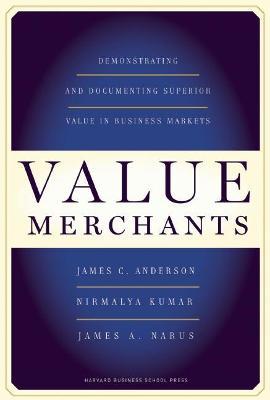 Value Merchants by James C. Anderson, Jr.