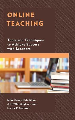 Online Teaching: Tools and Techniques to Achieve Success with Learners by Mike Casey