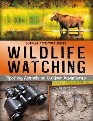 Wildlife Watching: Spotting Animals on Outdoor Adventures by Raymond Bean