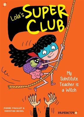 Lola's Super Club #2: My Substitute Teacher is a Witch book