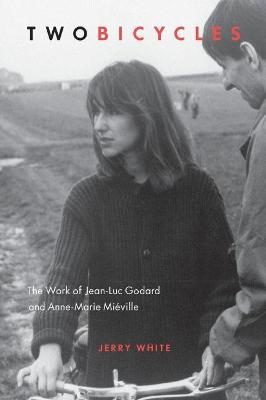 Two Bicycles: The Work of Jean-Luc Godard and Anne-Marie MiA (c)ville by Jerry White
