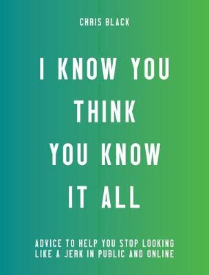 I Know You Think You Know It All book