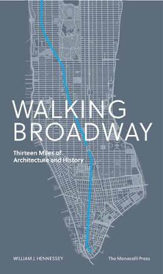 Walking Broadway: Thirteen Miles of Architecture and History by William Hennessey