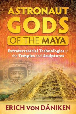 Astronaut Gods of the Maya by Erich von Daniken