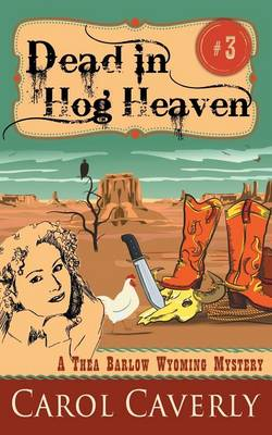 Dead in Hog Heaven (a Thea Barlow Wyoming Mystery, Book 3) by Carol Caverly