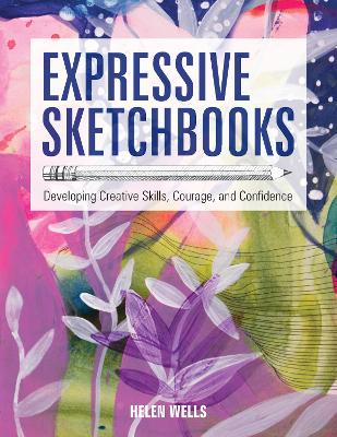 Expressive Sketchbooks: Developing Creative Skills, Courage, and Confidence book