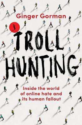 Troll Hunting: Inside the world of online hate and its human fallout book