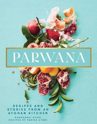 Parwana: Recipes and Stories from an Afghan Kitchen book